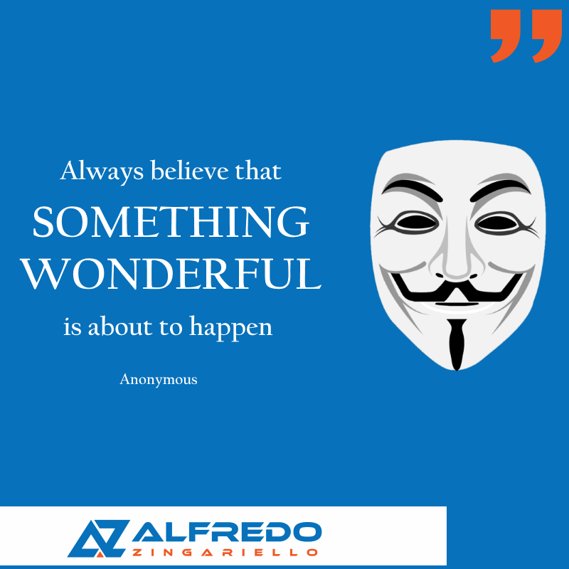 Always believe that SOMETHING WONDERFUL is about to hap...